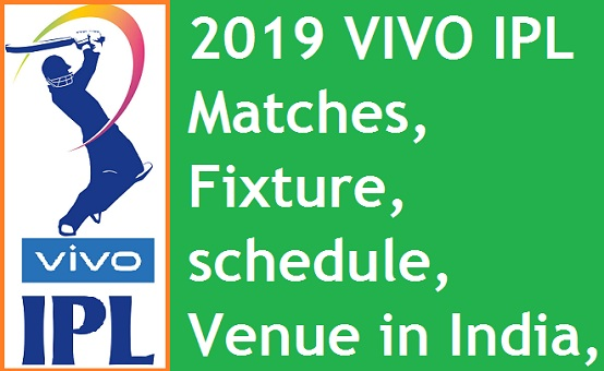 2019 VIVO IPL matches, Fixture, schedule, Venue in India, IPL Live Streaming
